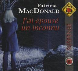 J'ai épousé un inconnu : mp3 / Patricia J. MacDonald | MacDonald, Patricia J. (1949-....). Auteur