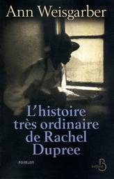 L' histoire très ordinaire de Rachel Dupree / Ann Weisgarber | Weisgarber, Ann. Auteur