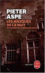 Les masques de la nuit / Pieter Aspe | Aspe, Pieter (1953-....). Auteur