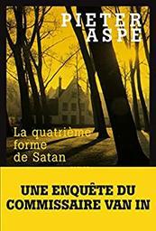 La quatrième forme de Satan. 4 / Pieter Aspe | Aspe, Pieter (1953-....). Auteur