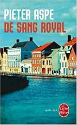 De sang royal. 6 / Pieter Aspe | Aspe, Pieter (1953-....). Auteur