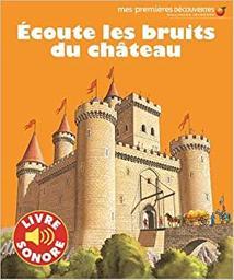 Ecoute les bruits du château / conception et rédaction Delphine Gravier-Badreddine   Gravier-Badreddine, Delphine. Auteur