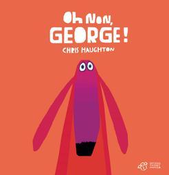 Oh non, George ! / Chris Haughton | Haughton, Chris. Auteur