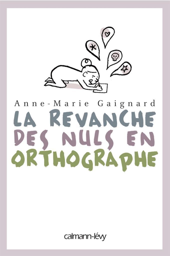 La revanche des nuls en orthographe / Anne-Marie Gaignard | Gaignard, Anne-Marie. Auteur