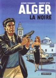 Alger la Noire / adaptation et dessin Jacques Ferrandez | Ferrandez, Jacques (1955-....). Auteur