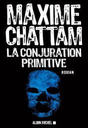 La conjuration primitive : roman. 1 / Maxime Chattam | Chattam, Maxime (1976-....). Auteur