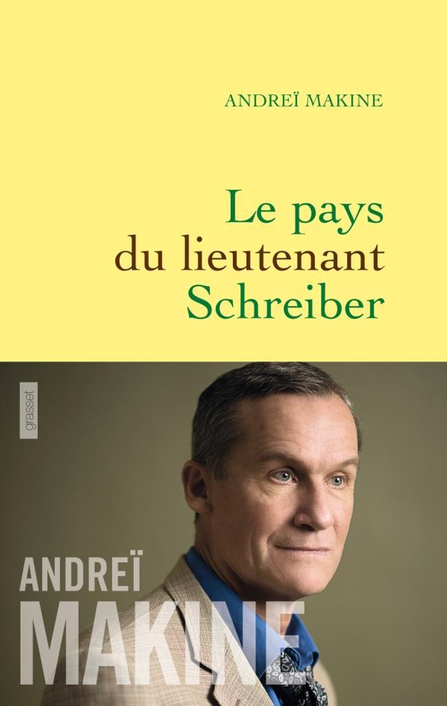 Le pays du lieutenant Schreiber : le roman d'une vie / Andreï Makine   Makine, Andreï (1957-....). Auteur
