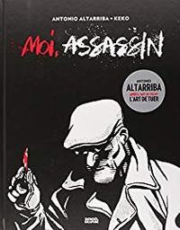 Moi, assassin / Antonio Altarriba & Keko | Altarriba, Antonio. Scénariste