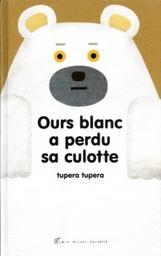 Ours blanc a perdu sa culotte / Tupera Tupera | Tupera Tupera. Auteur