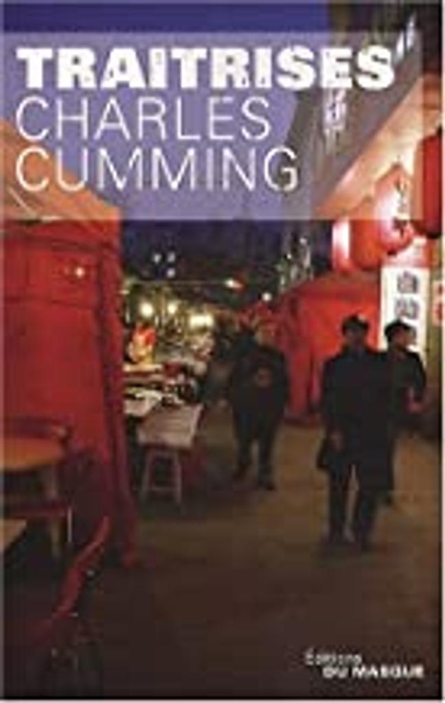 Traîtrises / Charles Cumming   Cumming, Charles (1971-....). Auteur