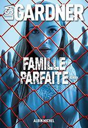 Famille parfaite : roman / Lisa Gardner | Gardner, Lisa (19..-....) - romancière. Auteur