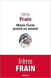 Marie Curie prend un amant / Irène Frain   Frain, Irène (1950-....). Auteur