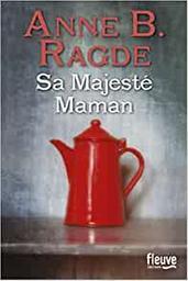 Sa majesté maman / Anne B. Ragde | Ragde, Anne Birkefeldt (1957-....). Auteur