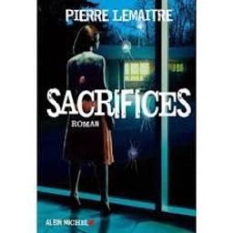 Sacrifices : roman. 3 / Pierre Lemaitre | Lemaitre, Pierre (1951-....). Auteur