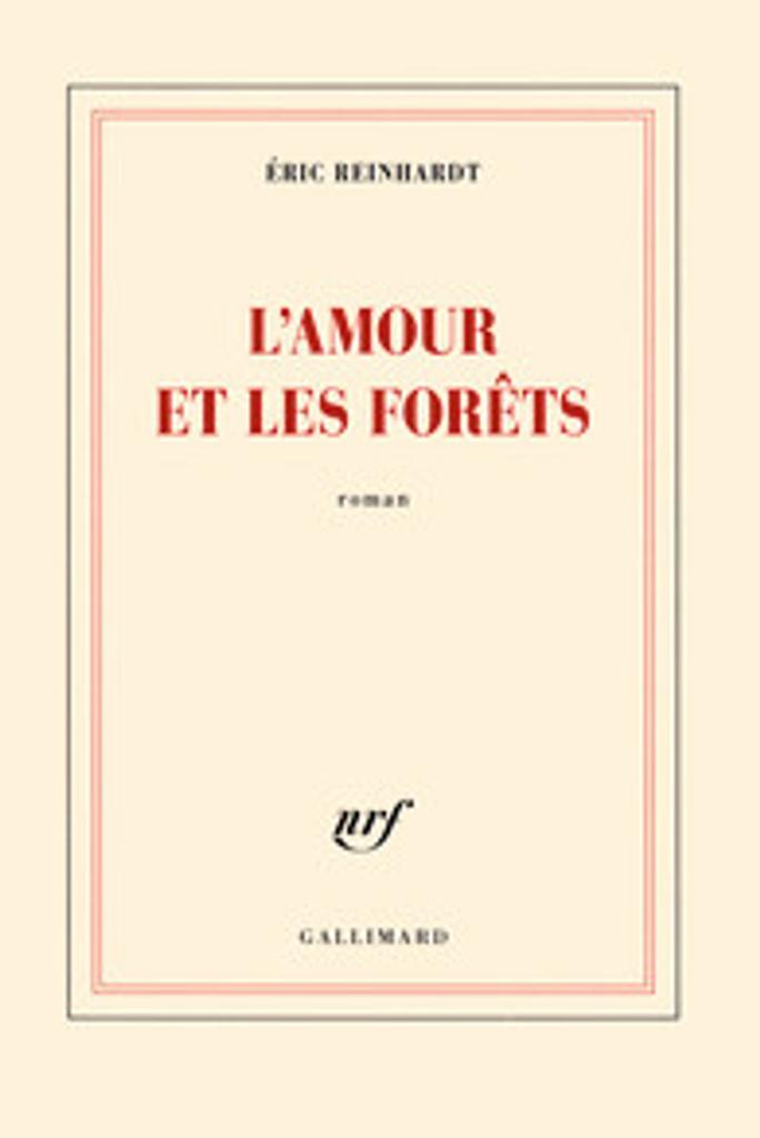 L' amour et les forêts / Eric Reinhardt   Reinhardt, Eric (1965-....). Auteur