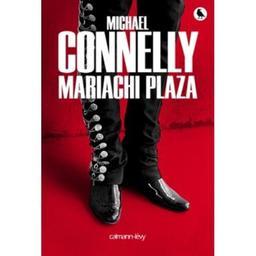 Mariachi Plaza / Michael Connelly | Connelly, Michael (1956-....). Auteur