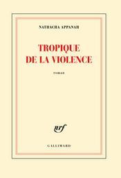 Tropique de la violence / Nathacha Appanah   Appanah, Nathacha (1973-....). Auteur
