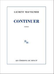 Continuer : roman / Laurent Mauvignier | Mauvignier, Laurent (1967-....). Auteur