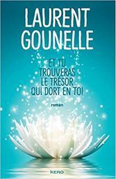 Et tu trouveras le trésor qui dort en toi / Laurent Gounelle | Gounelle, Laurent (1966-....). Auteur