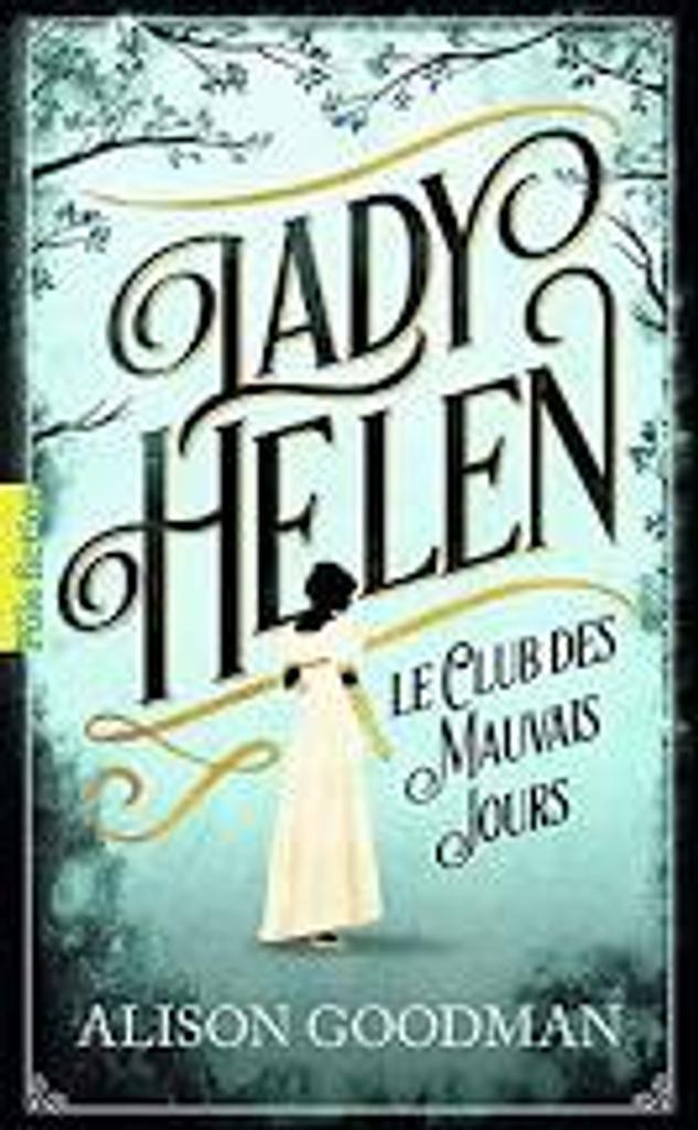 Lady Helen, T. 1 Le club des mauvais jours / Alison Goodman   Goodman, Alison (1966-....). Auteur