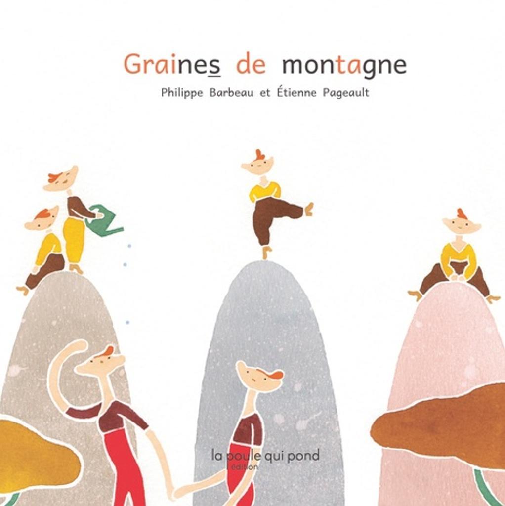 Graines de montagne / Philippe Barbeau, Etienne Pageault | Barbeau, Philippe (1952-....). Auteur