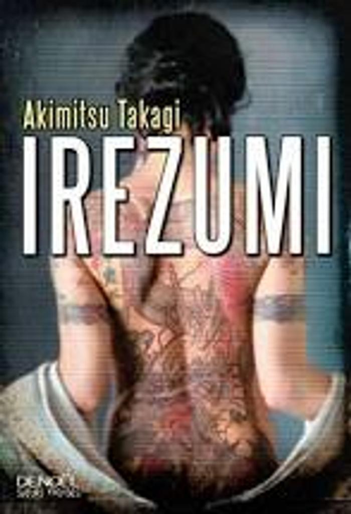 Irezumi : roman / Akimitsu Takagi   Takagi, Akimitsu (1920-1995). Auteur