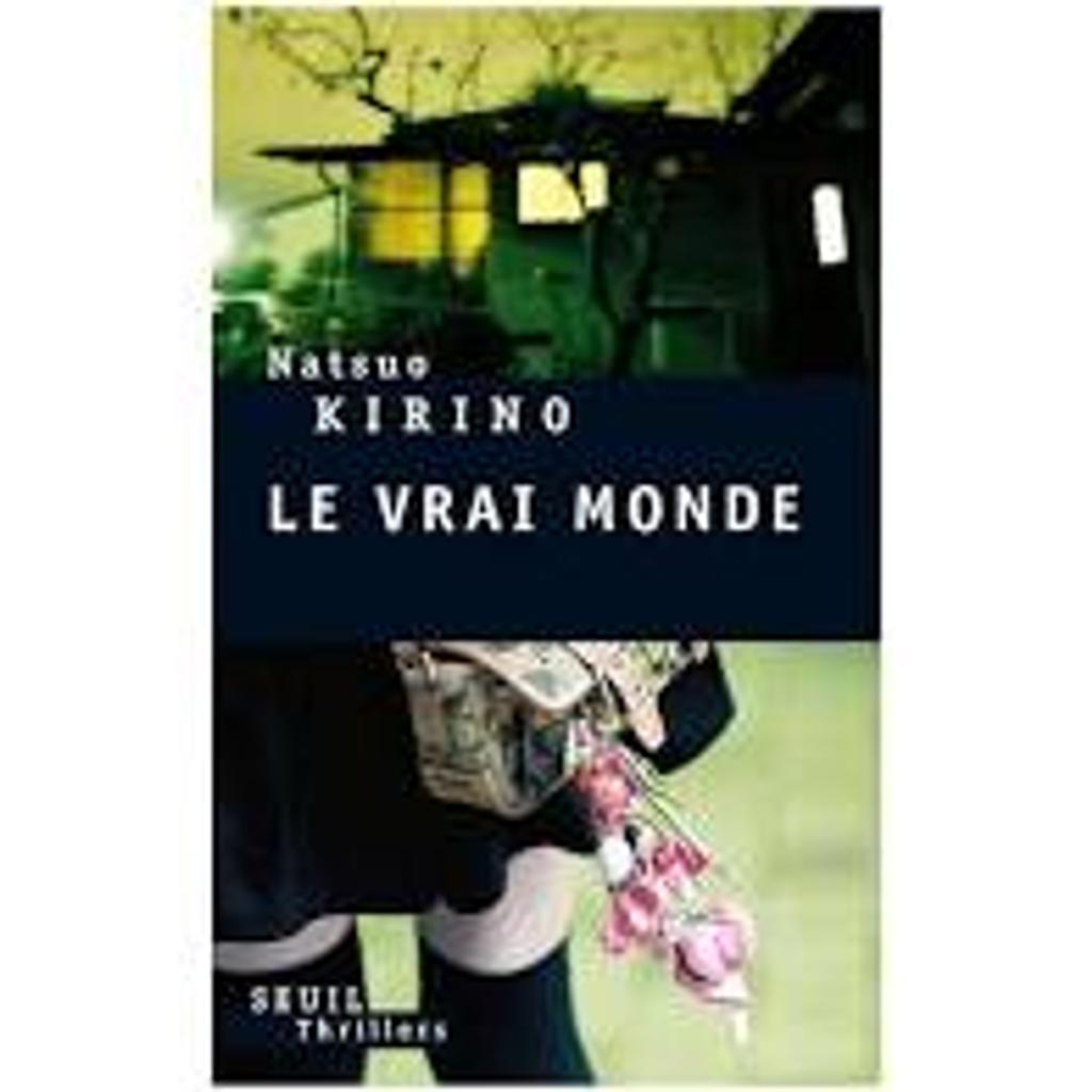 Le vrai monde / Natsuo Kirino   Kirino, Natsuo (1951-....). Auteur