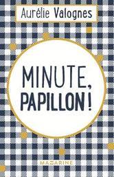 Minute, papillon ! / Aurélie Valognes | Valognes, Aurélie. Auteur