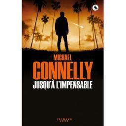 Jusqu'à l'impensable : roman / Michael Connelly | Connelly, Michael (1956-....). Auteur