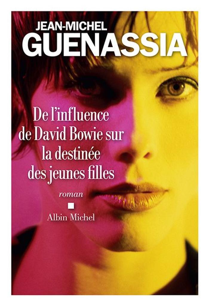 De l'influence de David Bowie sur la destinée des jeunes filles / Jean-Michel Guenassia   Guenassia, Jean-Michel (1950-....). Auteur