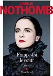 Frappe-toi le coeur : roman / Amélie Nothomb | Nothomb, Amélie (1967-....). Auteur