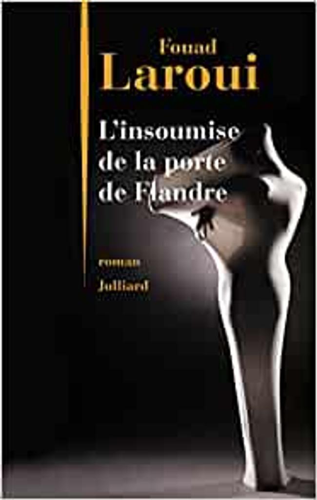 L' insoumise de la Porte de Flandre / Fouad Laroui   Laroui, Fouad (1958-....). Auteur