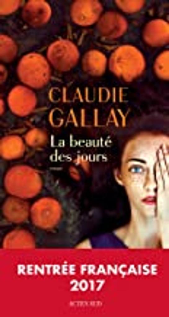 La beauté des jours / Claudie Gallay   Gallay, Claudie (1961-....). Auteur