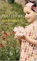 Les Bourgeois / Alice Ferney | Ferney, Alice (1961-....). Auteur