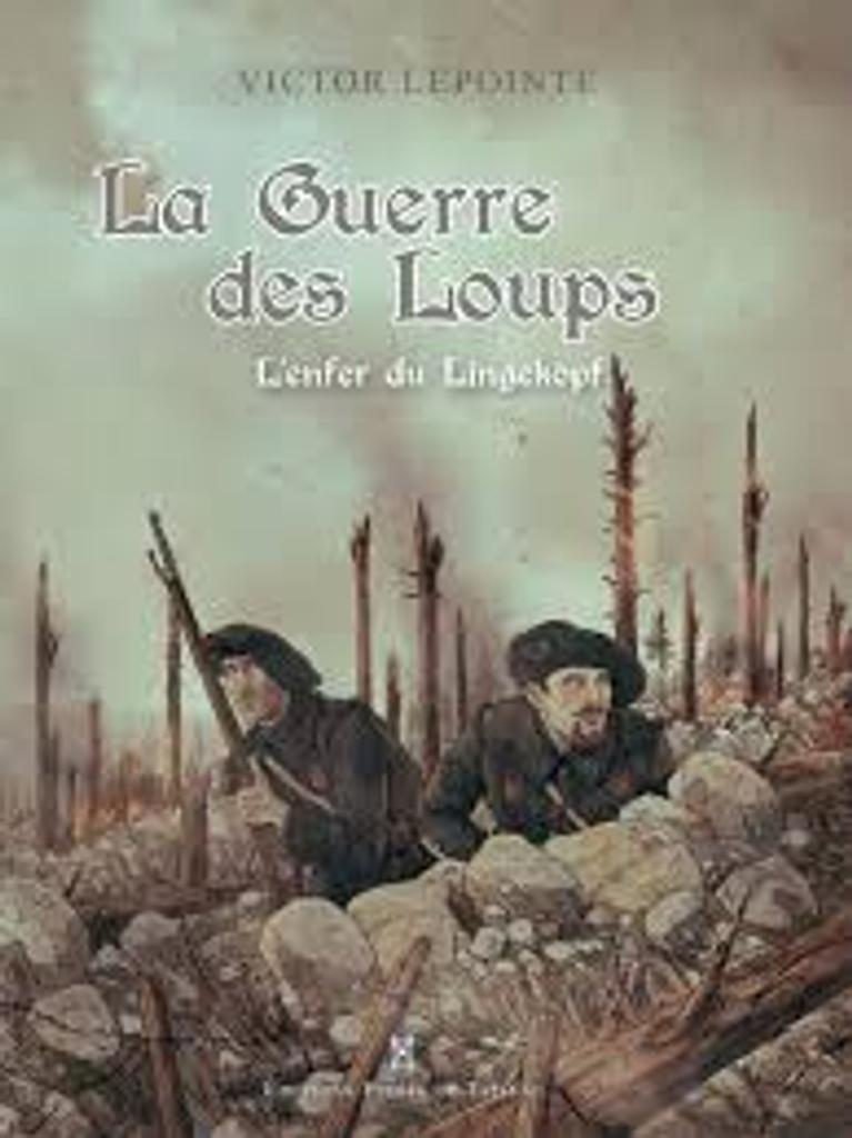 La guerre des loups : l'enfer du Lingekopf / Victor Lepointe   Lepointe, Victor. Auteur