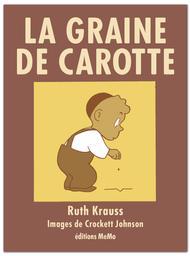 La graine de carotte / Ruth Krauss | Krauss, Ruth (1901-1993). Auteur