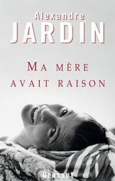 Ma mère avait raison / Alexandre Jardin | Jardin, Alexandre (1965-....). Auteur