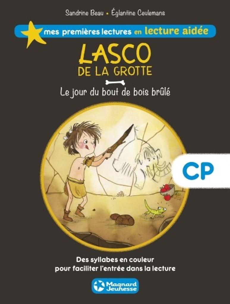 Lasco de la grotte : le jour du bout de bois brûlé / écrit par Sandrine Beau   Beau, Sandrine (1968-....). Auteur