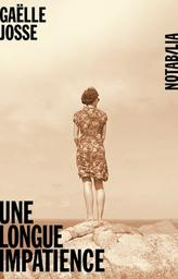 Une longue impatience / Gaëlle Josse | Josse, Gaëlle (1960-....). Auteur
