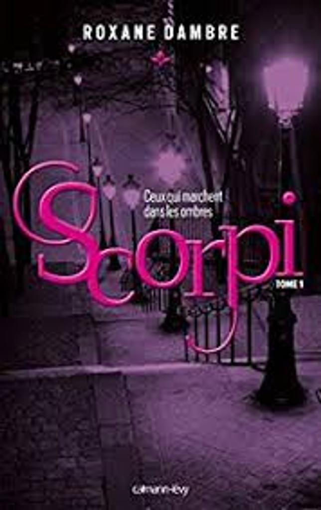 Scorpi : Ceux qui marchent dans les ombres. 1 / Roxane Dambre   Dambre, Roxane (1987-....). Auteur