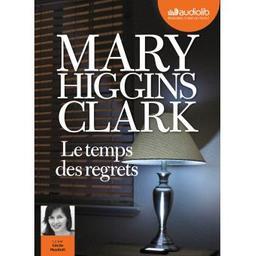 Le temps des regrets / Mary Higgins Clark   Clark, Mary Higgins (1929-....). Auteur