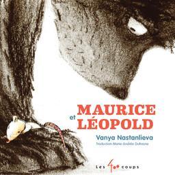 Maurice et Léopold / Vanya Nastanlieva | Nastanlieva, Vanya. Auteur