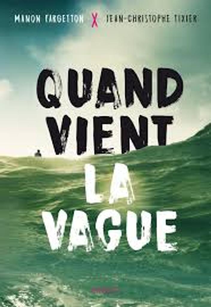 Quand vient la vague / Manon Fargetton, Jean-Christophe Tixier   Fargetton, Manon (1988?-....). Auteur