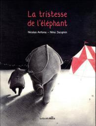 La tristesse de l'éléphant / scénario Nicolas Antona | Antona, Nicolas. Auteur