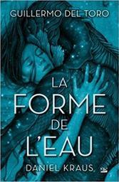 La Forme de l'eau . DVD = The Shape of Water / Guillermo Del Toro, réal.  |
