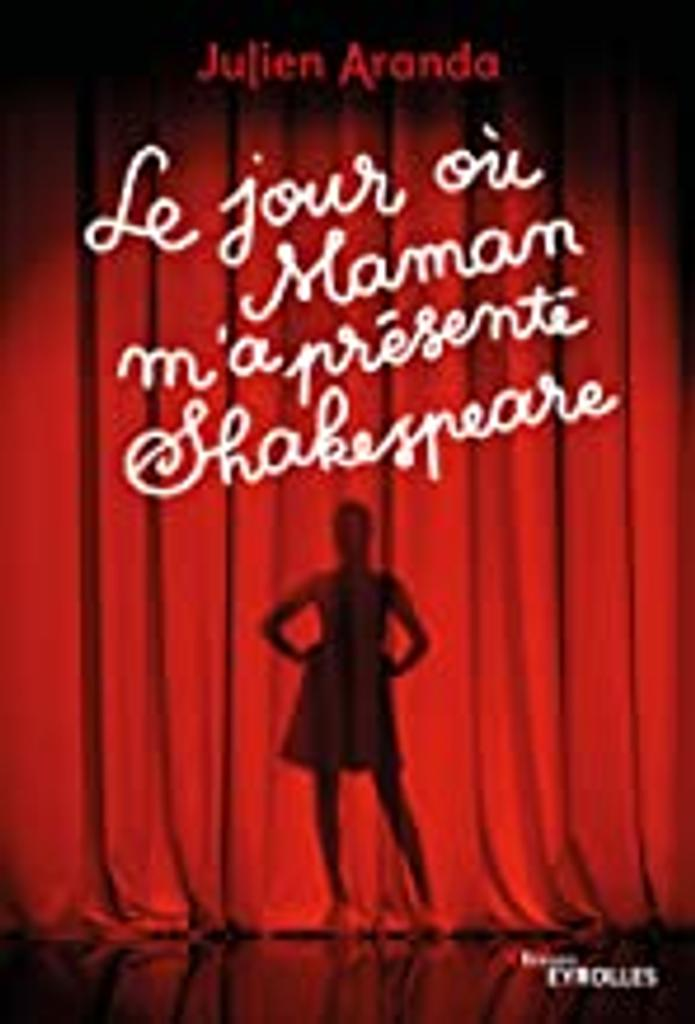 Le jour où maman m'a présenté Shakespeare / Julien Aranda   Aranda, Julien (1982-....). Auteur