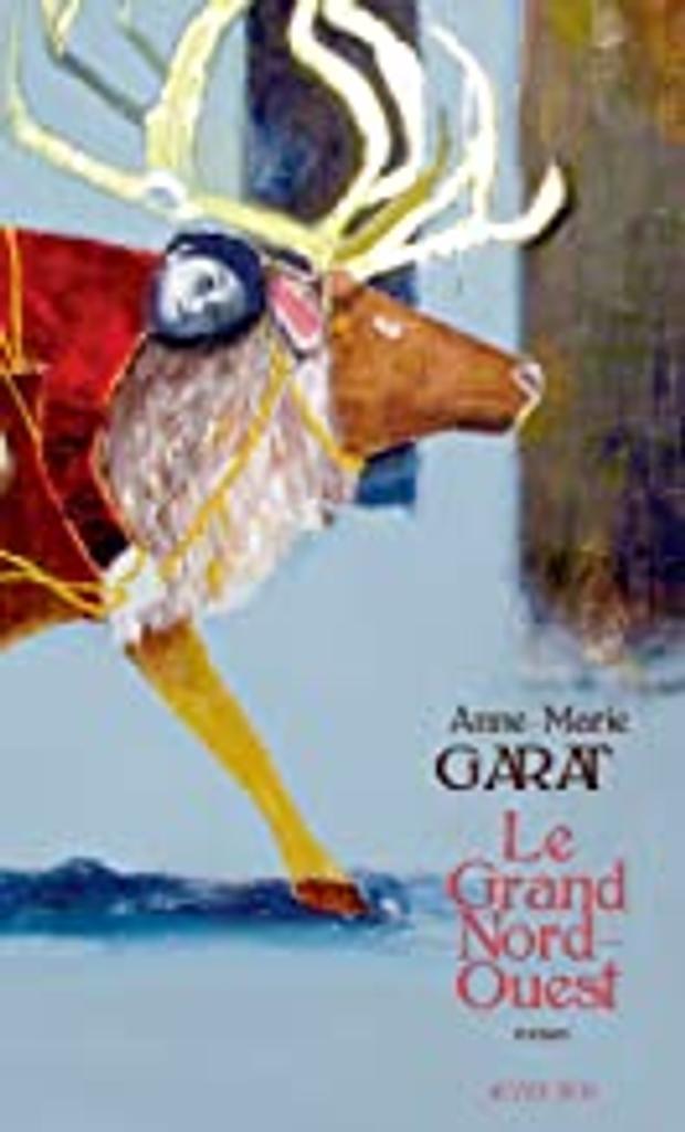 Le grand Nord-Ouest : roman / Anne-Marie Garat   Garat, Anne-Marie (1946-....). Auteur