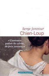 Chien-loup : roman / Serge Joncour   Joncour, Serge (1961-....). Auteur