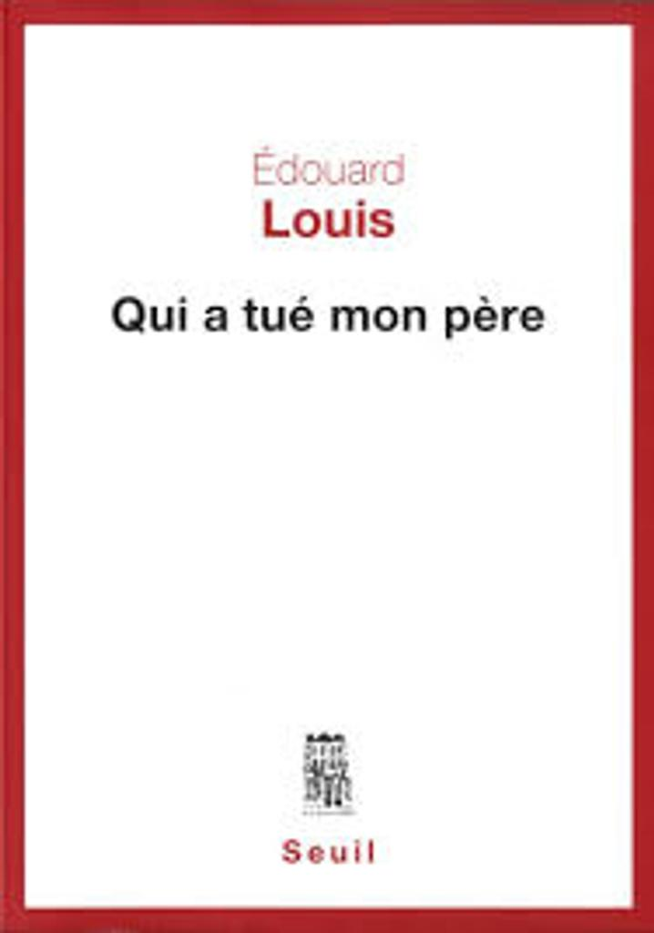 Qui a tué mon père / Edouard Louis  