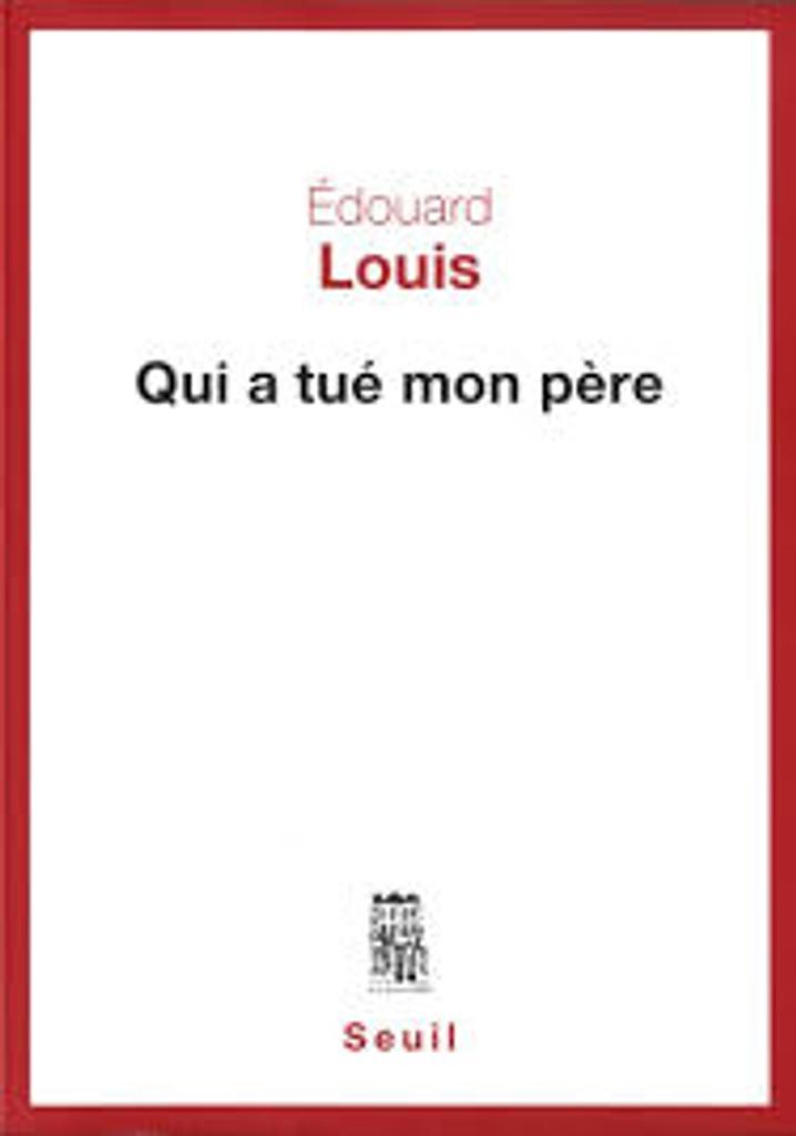 Qui a tué mon père / Edouard Louis |